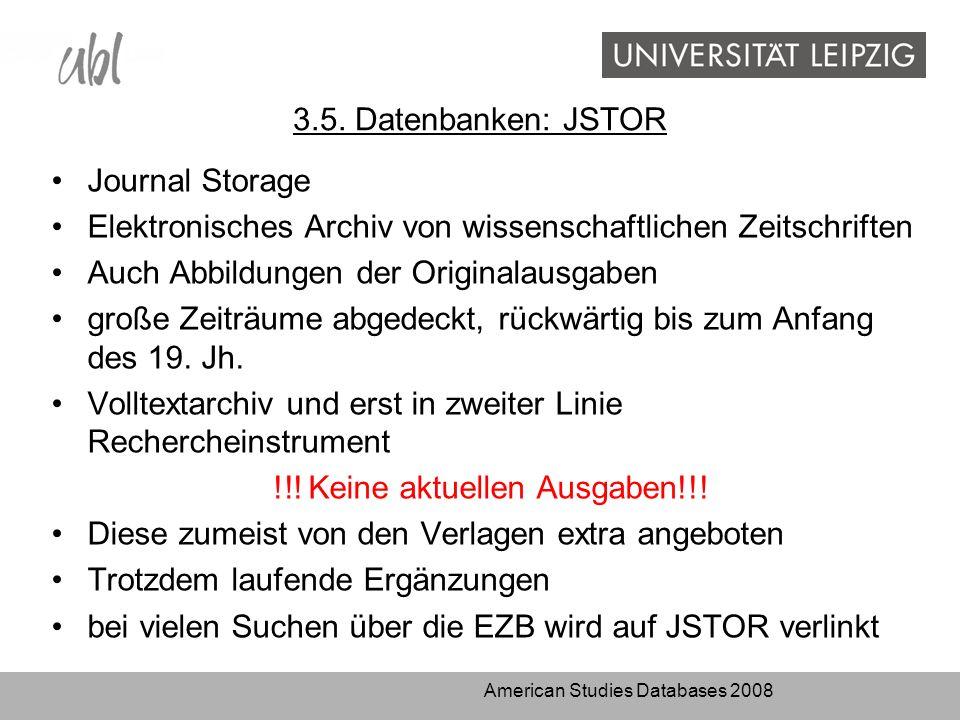 3.5. Datenbanken: JSTOR Journal Storage Elektronisches Archiv von wissenschaftlichen Zeitschriften Auch Abbildungen der Originalausgaben große Zeiträu
