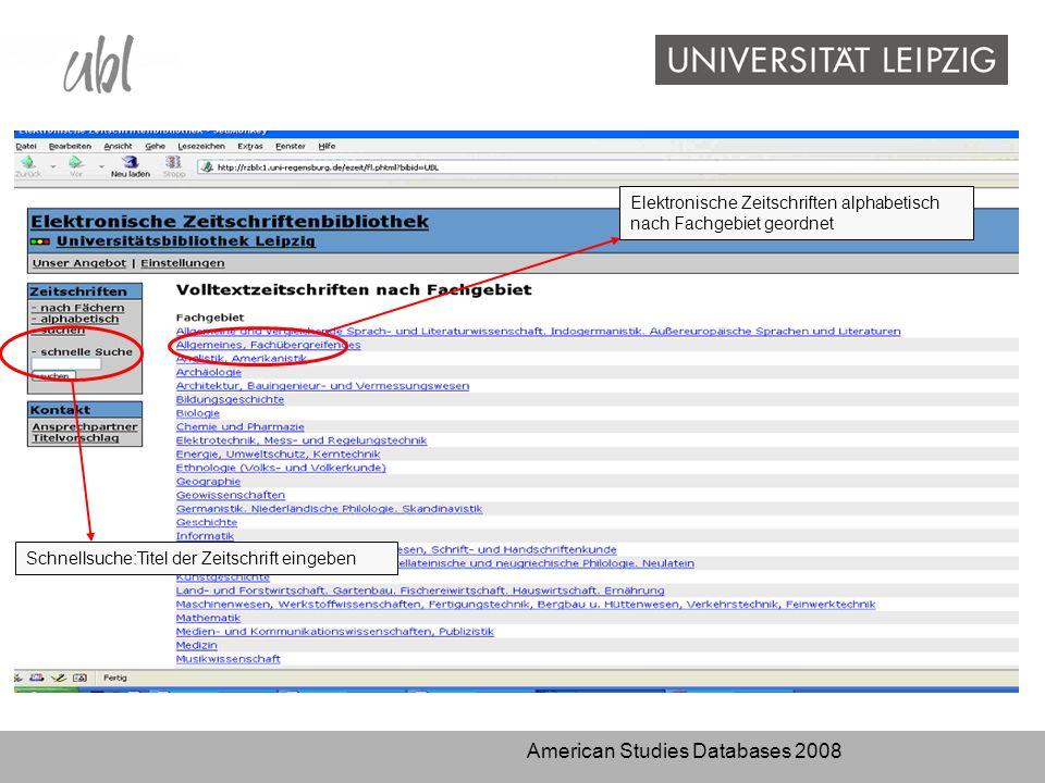 American Studies Databases 2008 Elektronische Zeitschriften alphabetisch nach Fachgebiet geordnet Schnellsuche:Titel der Zeitschrift eingeben