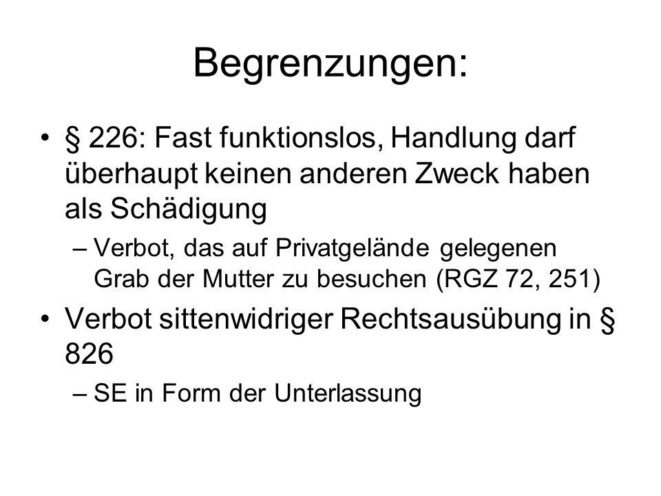Begrenzungen: § 226: Fast funktionslos, Handlung darf überhaupt keinen anderen Zweck haben als Schädigung –Verbot, das auf Privatgelände gelegenen Gra