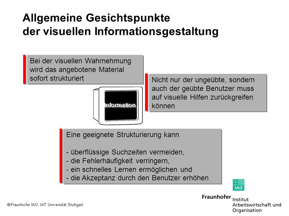 Fraunhofer IAO, IAT Universität Stuttgart Allgemeine Gesichtspunkte der visuellen Informationsgestaltung Bei der visuellen Wahrnehmung wird das angebo