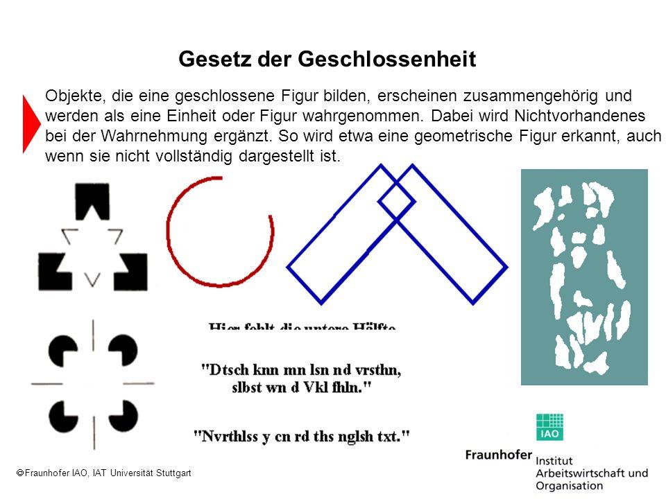 Fraunhofer IAO, IAT Universität Stuttgart Objekte, die eine geschlossene Figur bilden, erscheinen zusammengehörig und werden als eine Einheit oder Fig