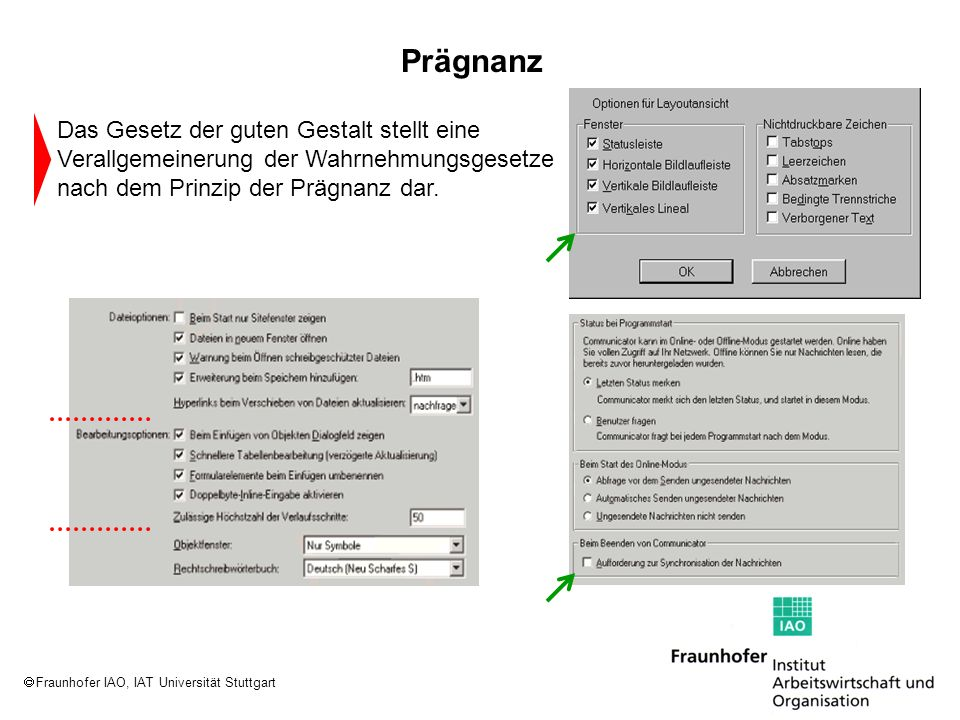 Fraunhofer IAO, IAT Universität Stuttgart Das Gesetz der guten Gestalt stellt eine Verallgemeinerung der Wahrnehmungsgesetze nach dem Prinzip der Präg