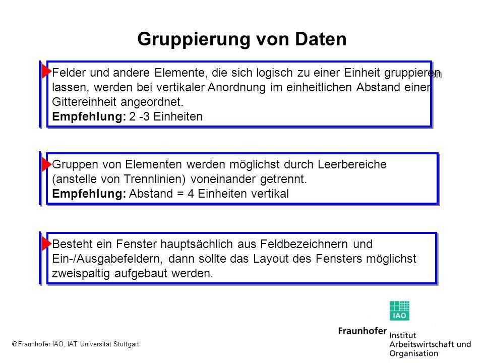 Fraunhofer IAO, IAT Universität Stuttgart Gruppierung von Daten Felder und andere Elemente, die sich logisch zu einer Einheit gruppieren lassen, werde