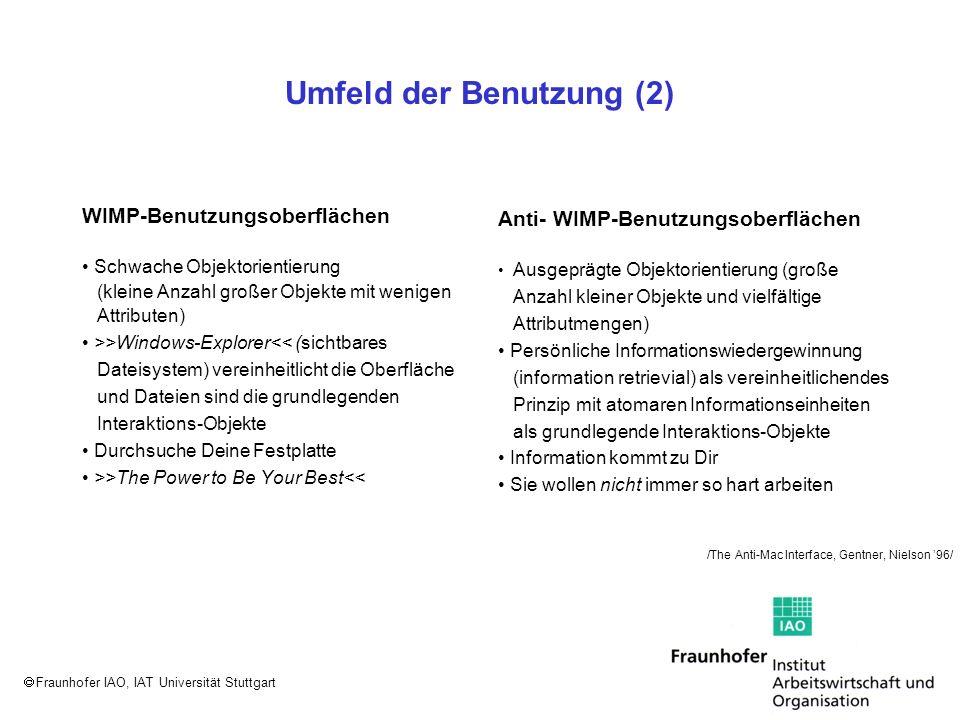 Fraunhofer IAO, IAT Universität Stuttgart Umfeld der Benutzung (2) WIMP-Benutzungsoberflächen Schwache Objektorientierung (kleine Anzahl großer Objekt