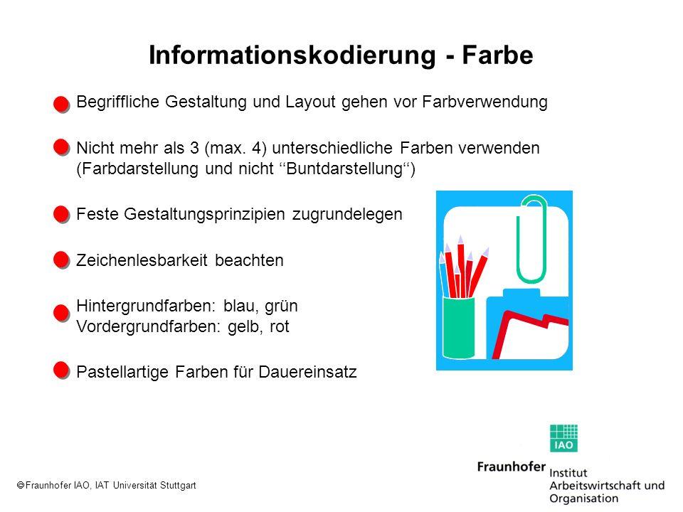 Fraunhofer IAO, IAT Universität Stuttgart Informationskodierung - Farbe Begriffliche Gestaltung und Layout gehen vor Farbverwendung Nicht mehr als 3 (