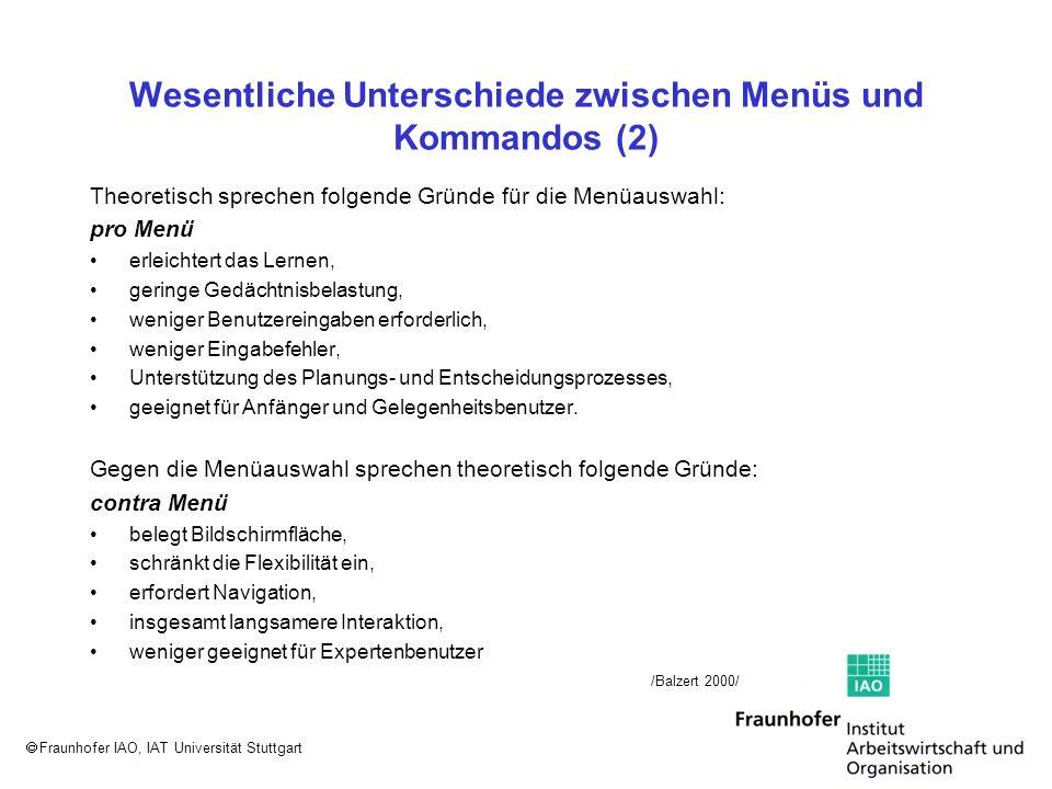 Fraunhofer IAO, IAT Universität Stuttgart Wesentliche Unterschiede zwischen Menüs und Kommandos (2) Theoretisch sprechen folgende Gründe für die Menüa