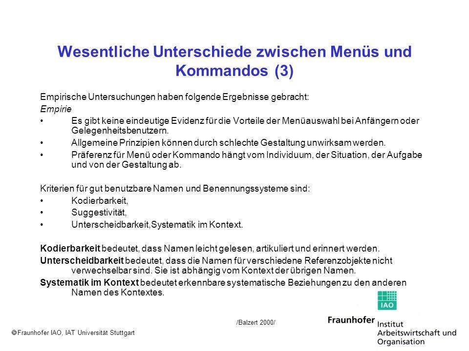 Fraunhofer IAO, IAT Universität Stuttgart Wesentliche Unterschiede zwischen Menüs und Kommandos (3) Empirische Untersuchungen haben folgende Ergebniss