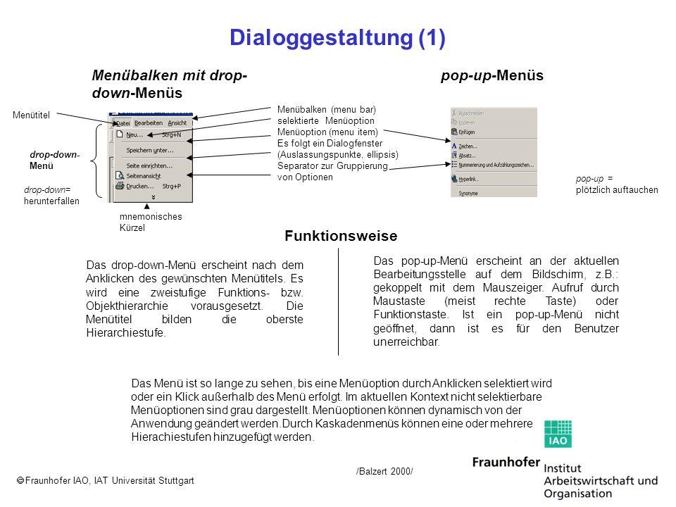 Fraunhofer IAO, IAT Universität Stuttgart Dialoggestaltung (1) Menübalken mit drop- down-Menüs pop-up-Menüs Das drop-down-Menü erscheint nach dem Ankl
