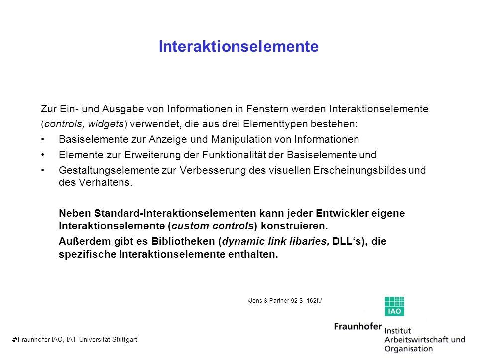 Fraunhofer IAO, IAT Universität Stuttgart Interaktionselemente Zur Ein- und Ausgabe von Informationen in Fenstern werden Interaktionselemente (control