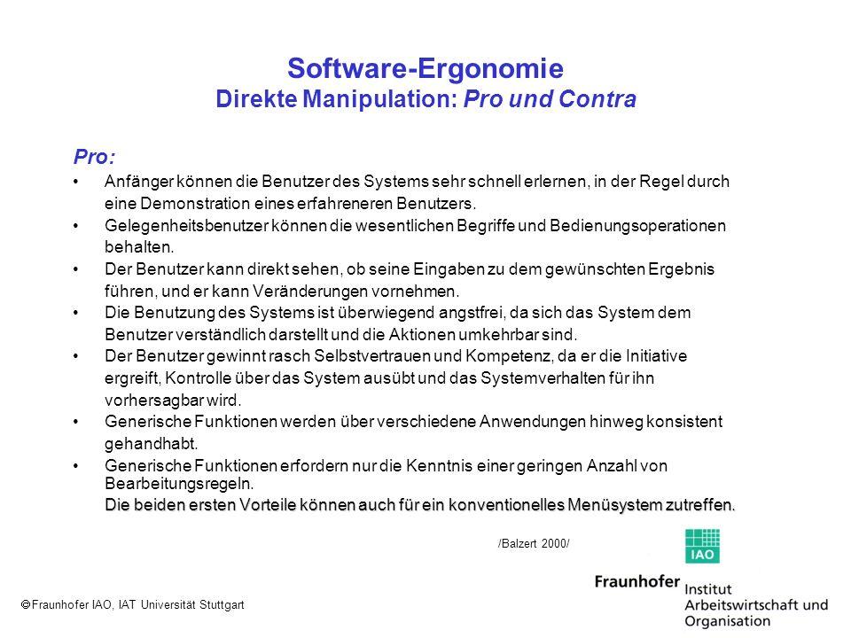 Fraunhofer IAO, IAT Universität Stuttgart Software-Ergonomie Direkte Manipulation: Pro und Contra Contra : Eine größere Sequenz von Teilhandlungen kann häufig nicht vollständig im Voraus festgelegt werden und vorwärtskontrolliert ausgeführt werden.