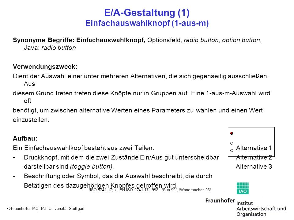 Fraunhofer IAO, IAT Universität Stuttgart E/A-Gestaltung (1) Einfachauswahlknopf (1-aus-m) Synonyme Begriffe: Einfachauswahlknopf, Optionsfeld, radio