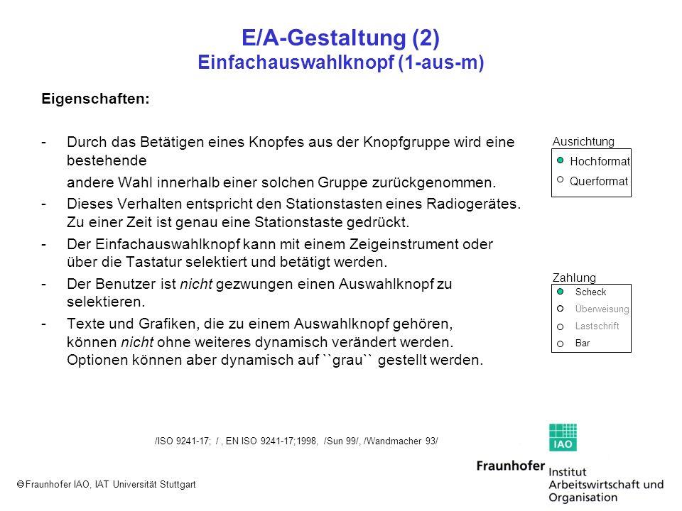Fraunhofer IAO, IAT Universität Stuttgart E/A-Gestaltung (2) Einfachauswahlknopf (1-aus-m) Eigenschaften: -Durch das Betätigen eines Knopfes aus der K