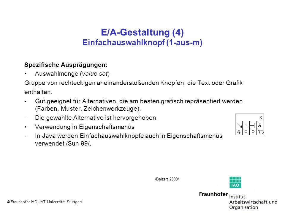 Fraunhofer IAO, IAT Universität Stuttgart E/A-Gestaltung (4) Einfachauswahlknopf (1-aus-m) Spezifische Ausprägungen: Auswahlmenge (value set) Gruppe v