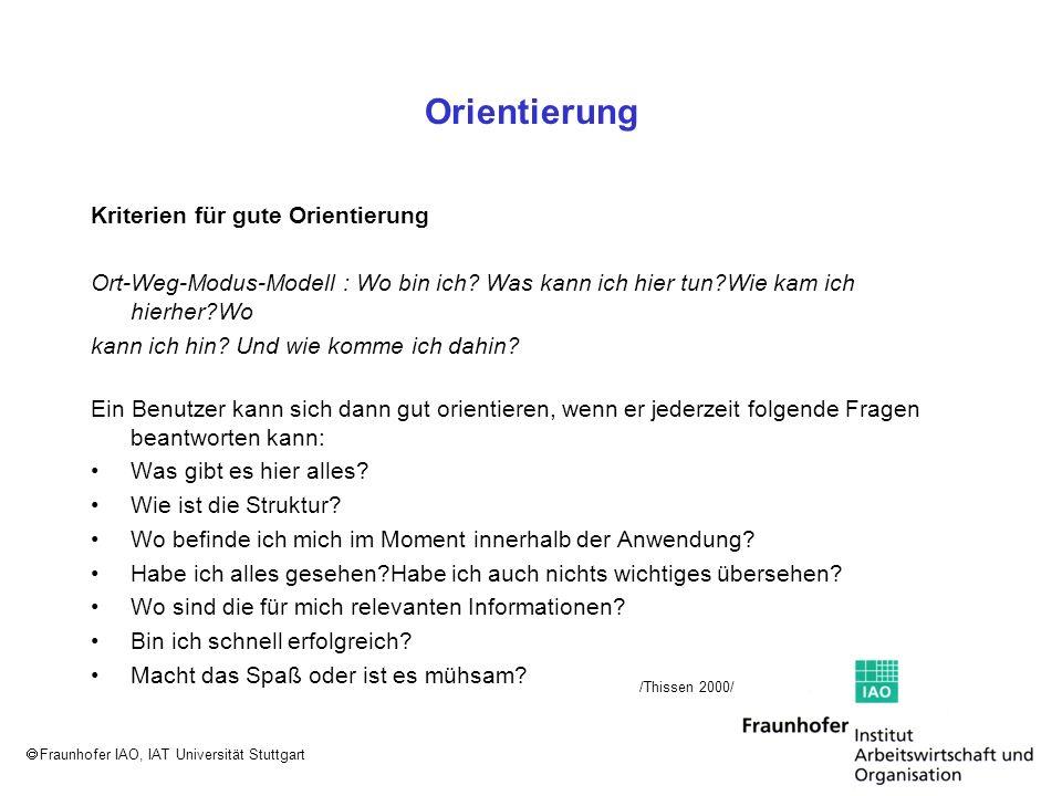 Fraunhofer IAO, IAT Universität Stuttgart Orientierung Kriterien für gute Orientierung Ort-Weg-Modus-Modell : Wo bin ich? Was kann ich hier tun?Wie ka