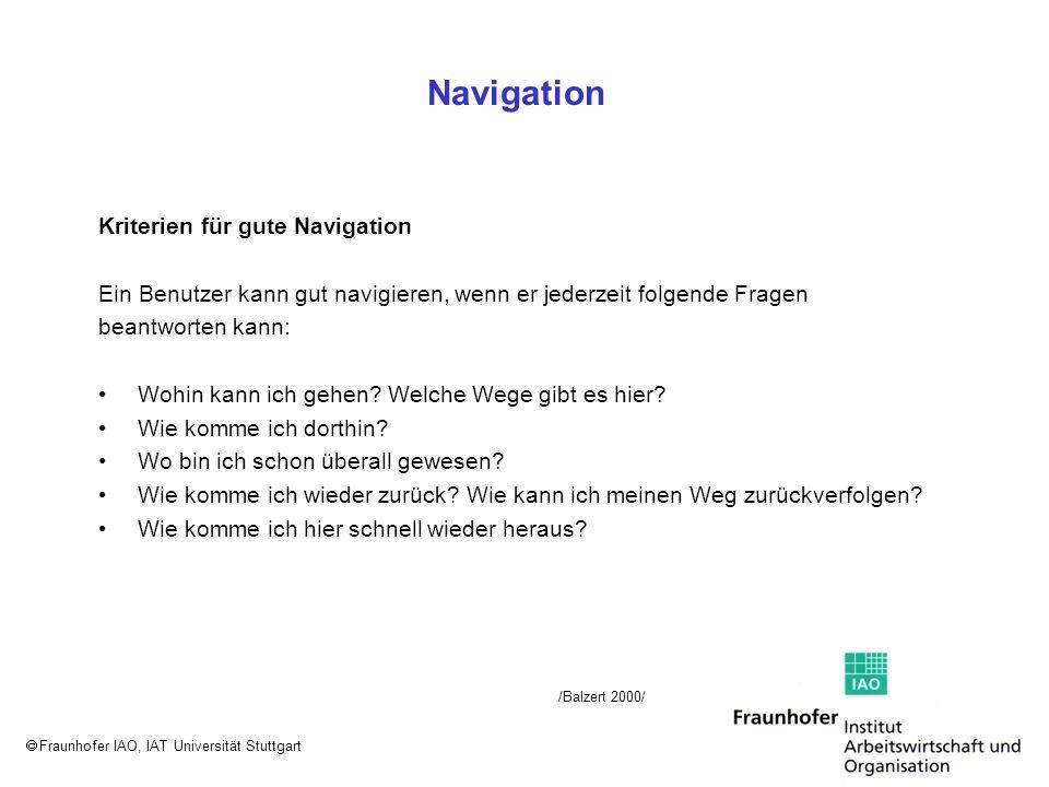 Fraunhofer IAO, IAT Universität Stuttgart Navigation Kriterien für gute Navigation Ein Benutzer kann gut navigieren, wenn er jederzeit folgende Fragen