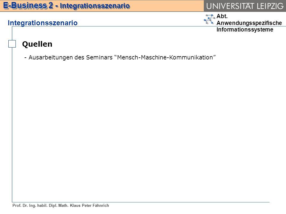 Abt. Anwendungsspezifische Informationssysteme Prof. Dr. Ing. habil. Dipl. Math. Klaus Peter Fähnrich E-Business E-Business 2 - Integrationsszenario I