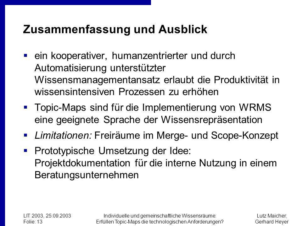 Lutz Maicher; Gerhard Heyer LIT 2003, 25.09.2003 Folie: 13 Individuelle und gemeinschaftliche Wissensräume: Erfüllen Topic-Maps die technologischen Anforderungen.