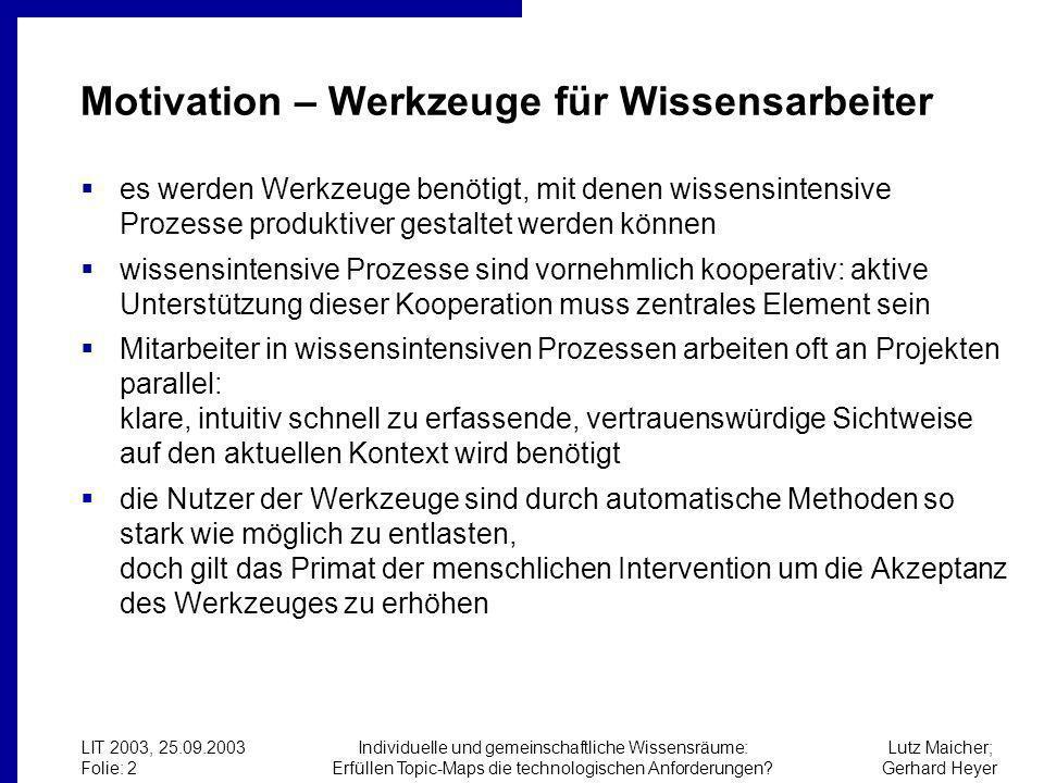 Lutz Maicher; Gerhard Heyer LIT 2003, 25.09.2003 Folie: 2 Individuelle und gemeinschaftliche Wissensräume: Erfüllen Topic-Maps die technologischen Anforderungen.