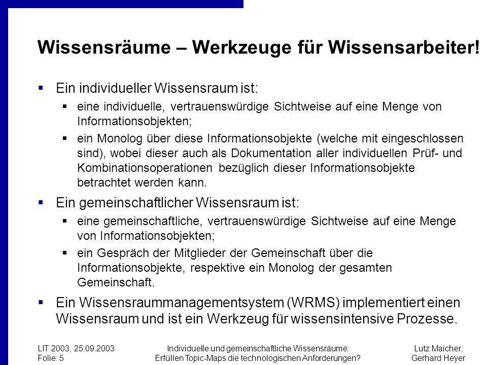 Lutz Maicher; Gerhard Heyer LIT 2003, 25.09.2003 Folie: 5 Individuelle und gemeinschaftliche Wissensräume: Erfüllen Topic-Maps die technologischen Anforderungen.