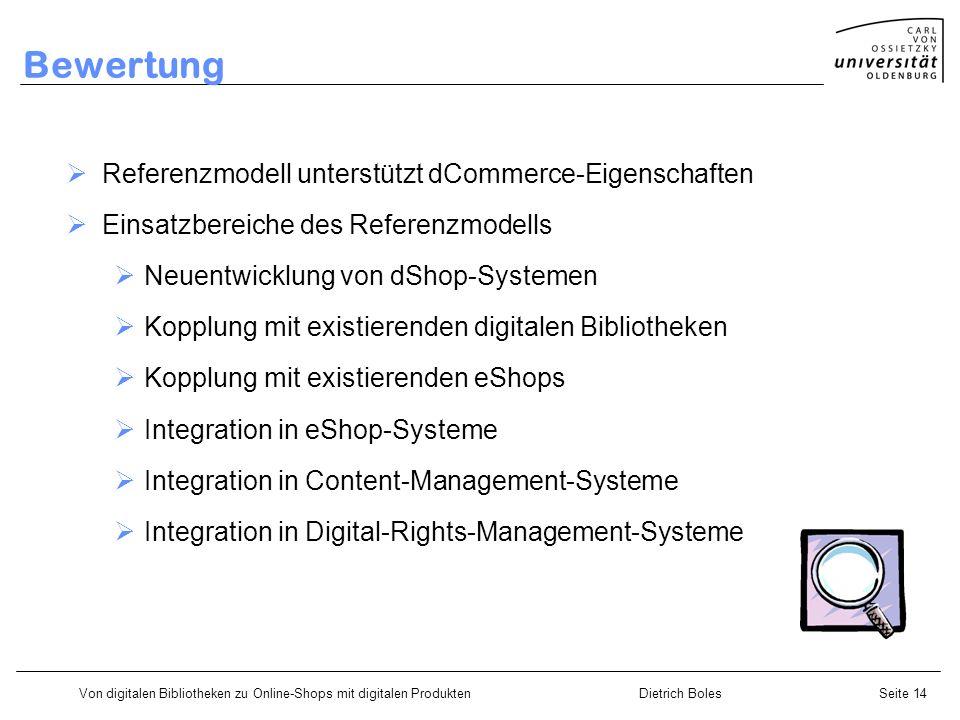 Von digitalen Bibliotheken zu Online-Shops mit digitalen ProduktenDietrich BolesSeite 14 Bewertung Referenzmodell unterstützt dCommerce-Eigenschaften
