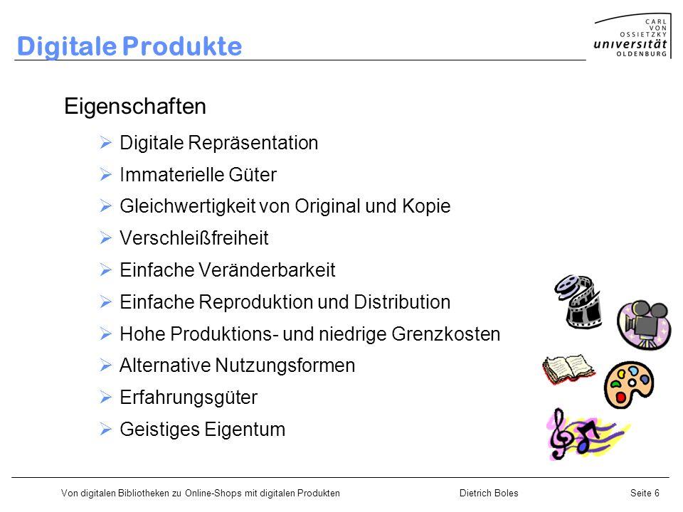 Von digitalen Bibliotheken zu Online-Shops mit digitalen ProduktenDietrich BolesSeite 6 Digitale Produkte Eigenschaften Digitale Repräsentation Immate