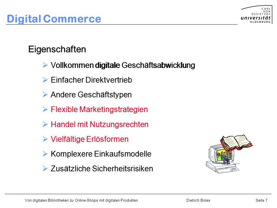 Von digitalen Bibliotheken zu Online-Shops mit digitalen ProduktenDietrich BolesSeite 7 Digital Commerce Eigenschaften Vollkommen digitale Geschäftsab