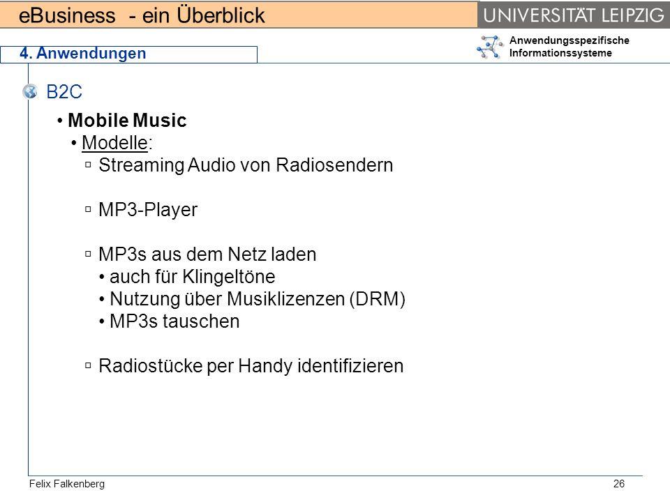 eBusiness - ein Überblick Felix Falkenberg Anwendungsspezifische Informationssysteme 26 4. Anwendungen B2C Mobile Music Modelle: Streaming Audio von R