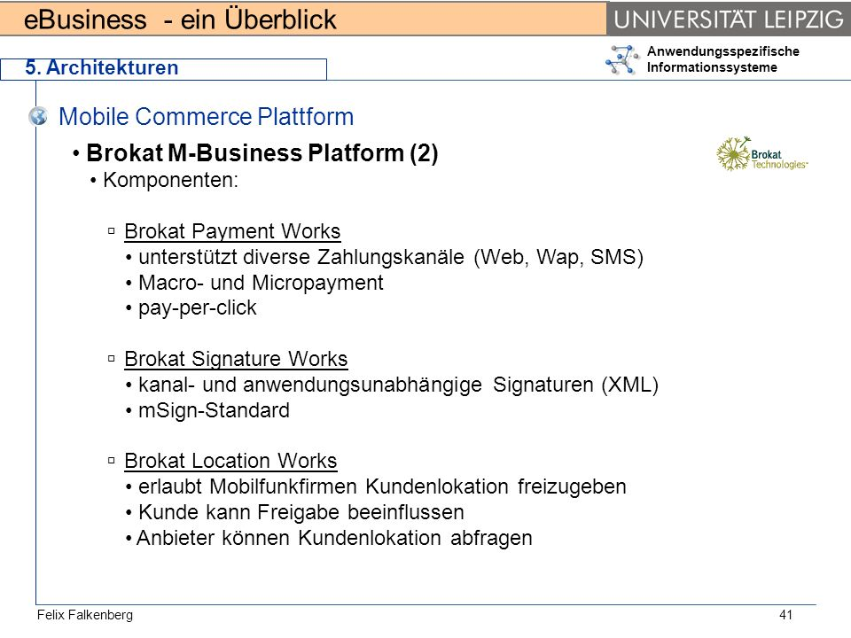 eBusiness - ein Überblick Felix Falkenberg Anwendungsspezifische Informationssysteme 41 5. Architekturen Mobile Commerce Plattform Brokat M-Business P