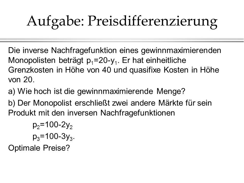 Aufgabe: Preisdifferenzierung Die inverse Nachfragefunktion eines gewinnmaximierenden Monopolisten beträgt p 1 =20-y 1. Er hat einheitliche Grenzkoste