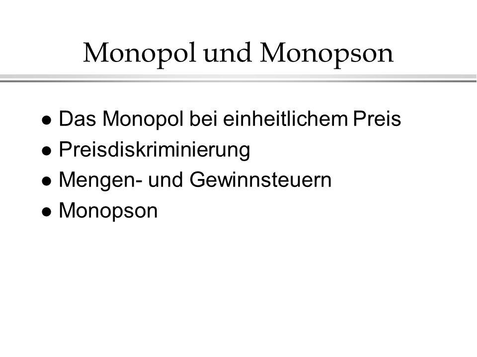 Monopol und Monopson l Das Monopol bei einheitlichem Preis l Preisdiskriminierung l Mengen- und Gewinnsteuern l Monopson