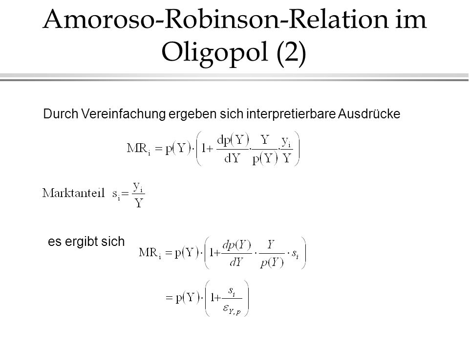 Amoroso-Robinson-Relation im Oligopol (2) Durch Vereinfachung ergeben sich interpretierbare Ausdrücke es ergibt sich