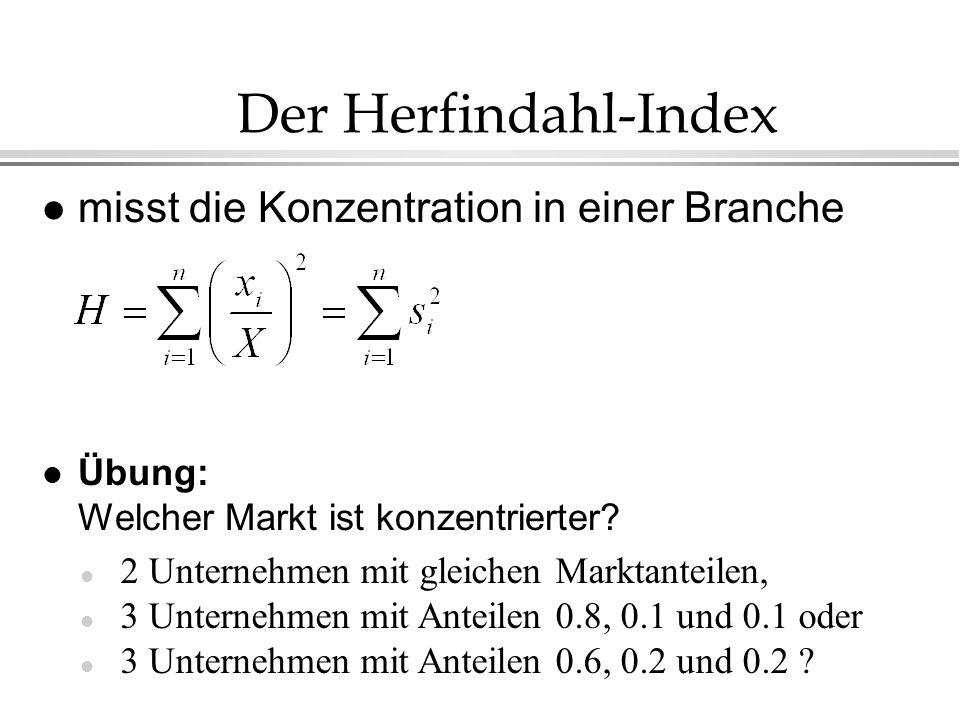 Der Herfindahl-Index l misst die Konzentration in einer Branche l Übung: Welcher Markt ist konzentrierter? l 2 Unternehmen mit gleichen Marktanteilen,