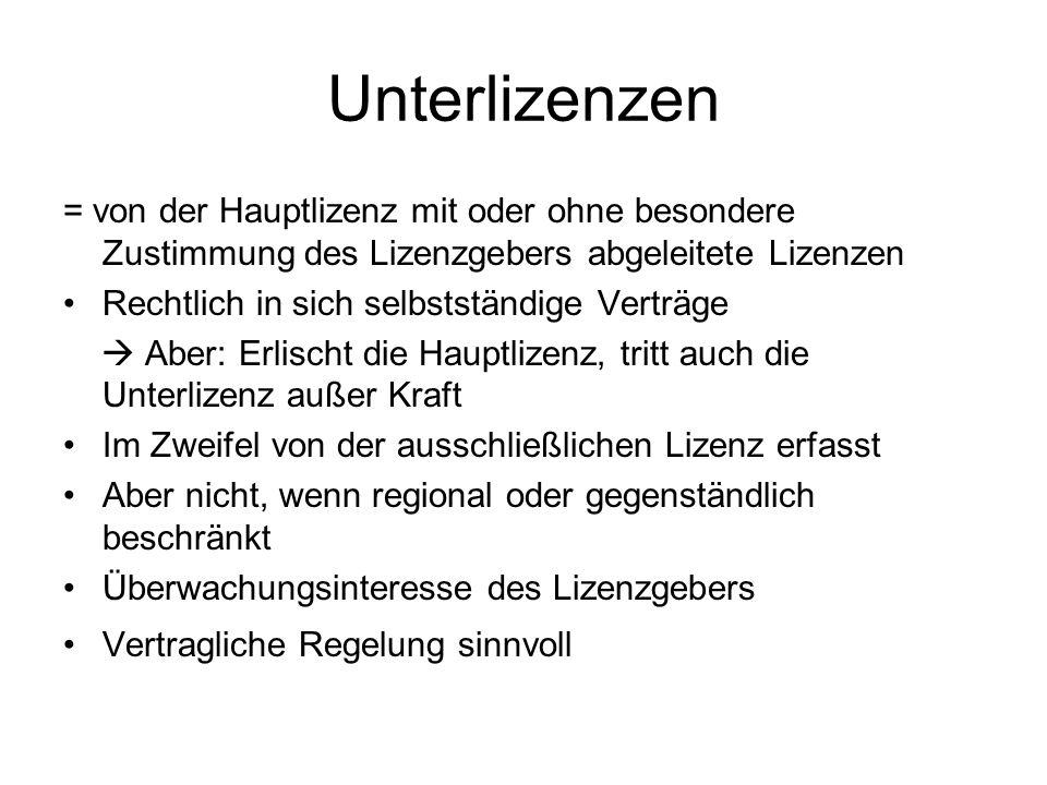 Unterlizenzen = von der Hauptlizenz mit oder ohne besondere Zustimmung des Lizenzgebers abgeleitete Lizenzen Rechtlich in sich selbstständige Verträge