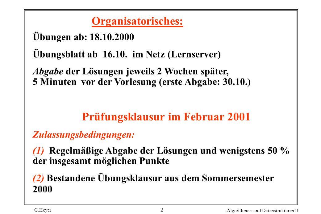 G.Heyer Algorithmen und Datenstrukturen II 2 Organisatorisches: Übungen ab: 18.10.2000 Übungsblatt ab 16.10.