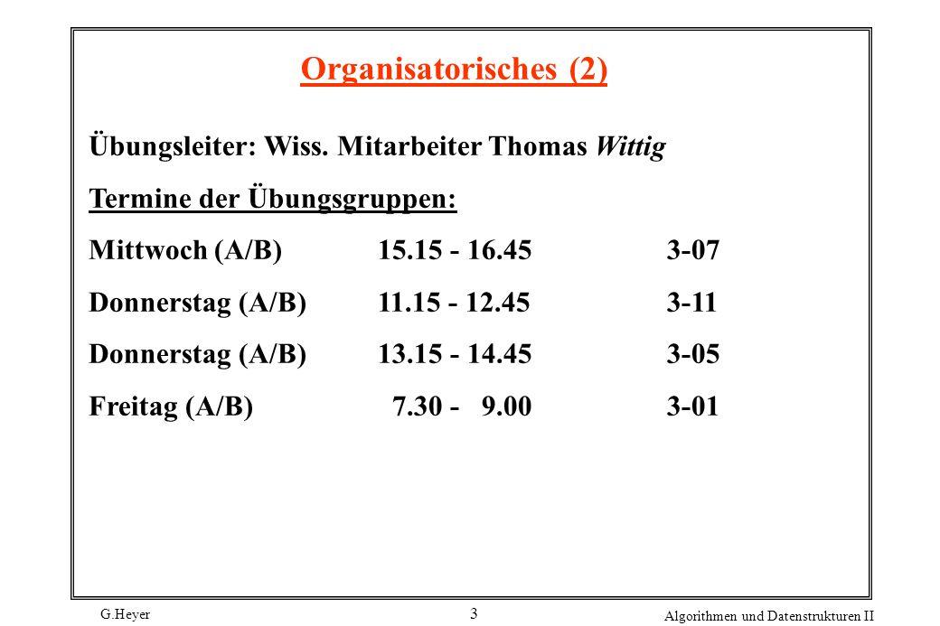G.Heyer Algorithmen und Datenstrukturen II 3 Organisatorisches (2) Übungsleiter: Wiss.