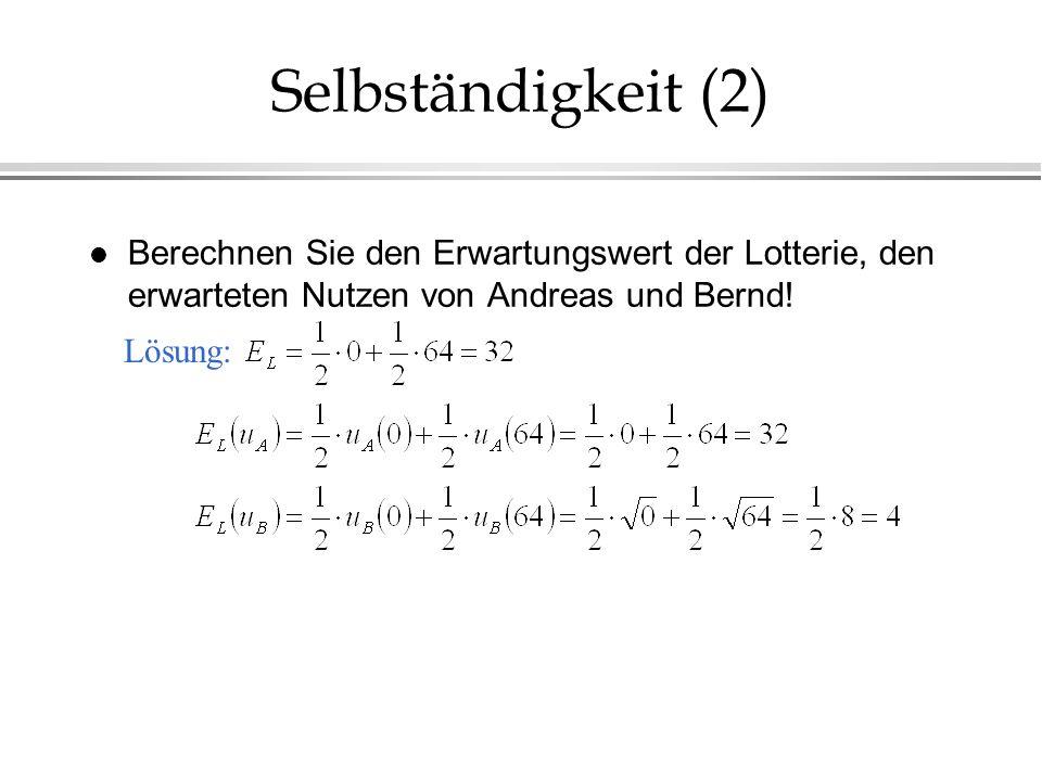 Selbständigkeit (2) l Berechnen Sie den Erwartungswert der Lotterie, den erwarteten Nutzen von Andreas und Bernd! Lösung: