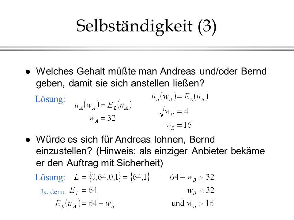 Selbständigkeit (3) l Welches Gehalt müßte man Andreas und/oder Bernd geben, damit sie sich anstellen ließen? l Würde es sich für Andreas lohnen, Bern