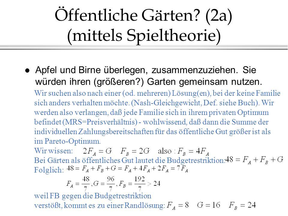 Öffentliche Gärten? (2a) (mittels Spieltheorie) l Apfel und Birne überlegen, zusammenzuziehen. Sie würden ihren (größeren?) Garten gemeinsam nutzen. W