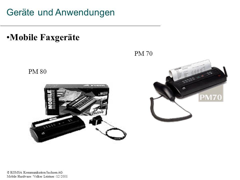 © KOMSA Kommunikation Sachsen AG Mobile Hardware / Volker Leistner /12/2001 Mobile Faxgeräte PM 80 PM 70 Geräte und Anwendungen