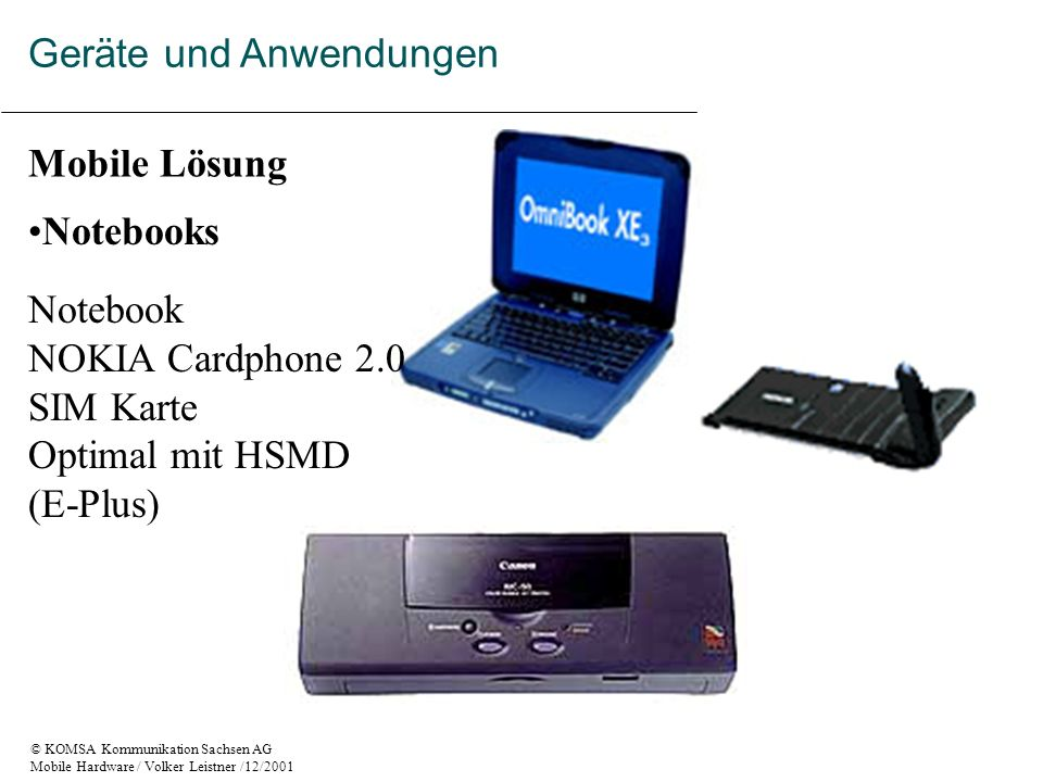 © KOMSA Kommunikation Sachsen AG Mobile Hardware / Volker Leistner /12/2001 Mobile Lösung Notebooks Notebook NOKIA Cardphone 2.0 SIM Karte Optimal mit
