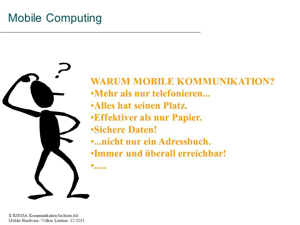 © KOMSA Kommunikation Sachsen AG Mobile Hardware / Volker Leistner /12/2001 Units in millions 19992000200120022003 - 20 40 60 80 100 120 2004 Interactive set - top box Mobile handset PC140 Quelle: GardnerGroup Mobile Computing