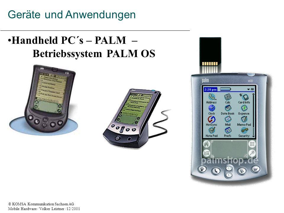 © KOMSA Kommunikation Sachsen AG Mobile Hardware / Volker Leistner /12/2001 Handheld PC´s – PALM – Betriebssystem PALM OS Geräte und Anwendungen