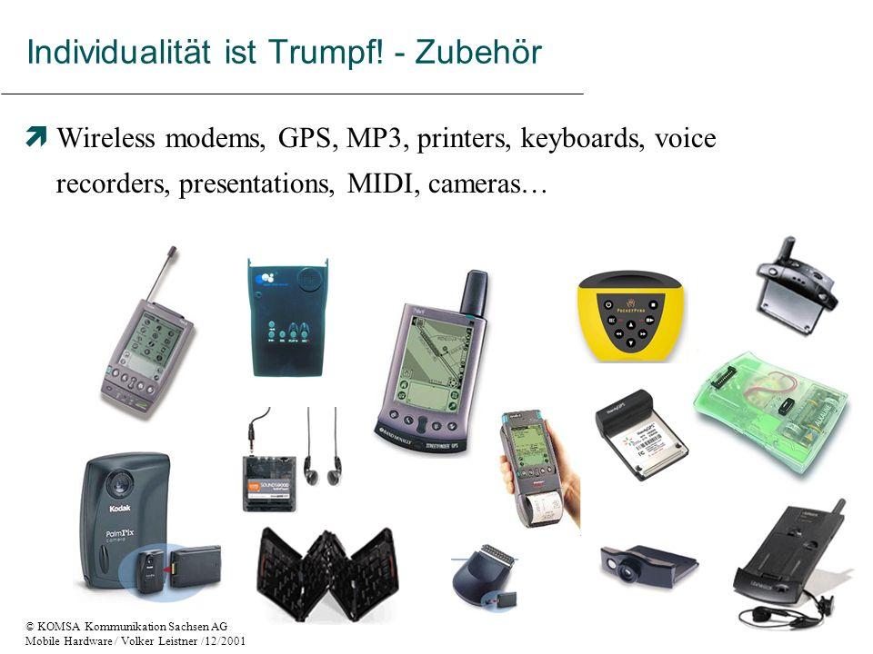 © KOMSA Kommunikation Sachsen AG Mobile Hardware / Volker Leistner /12/2001 Individualität ist Trumpf.