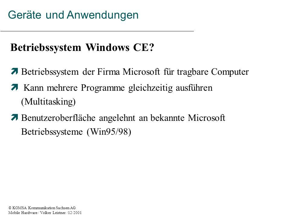 © KOMSA Kommunikation Sachsen AG Mobile Hardware / Volker Leistner /12/2001 Betriebssystem Windows CE.