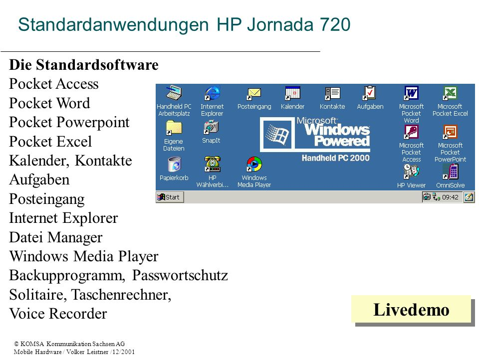 © KOMSA Kommunikation Sachsen AG Mobile Hardware / Volker Leistner /12/2001 Standardanwendungen HP Jornada 720 Die Standardsoftware Pocket Access Pock