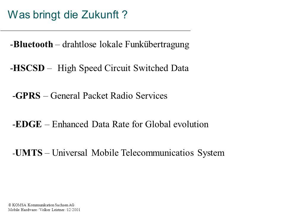 © KOMSA Kommunikation Sachsen AG Mobile Hardware / Volker Leistner /12/2001 Was bringt die Zukunft .
