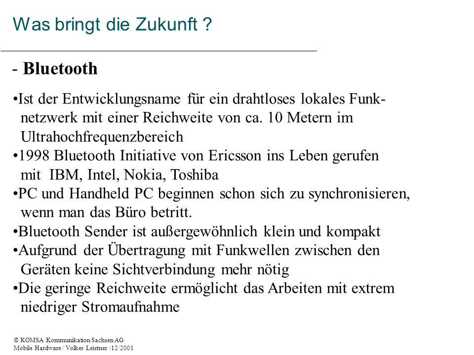 © KOMSA Kommunikation Sachsen AG Mobile Hardware / Volker Leistner /12/2001 - Bluetooth Ist der Entwicklungsname für ein drahtloses lokales Funk- netzwerk mit einer Reichweite von ca.