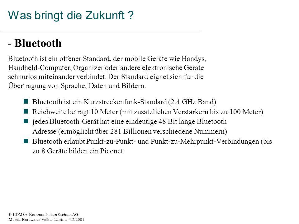 © KOMSA Kommunikation Sachsen AG Mobile Hardware / Volker Leistner /12/2001 - Bluetooth Was bringt die Zukunft .
