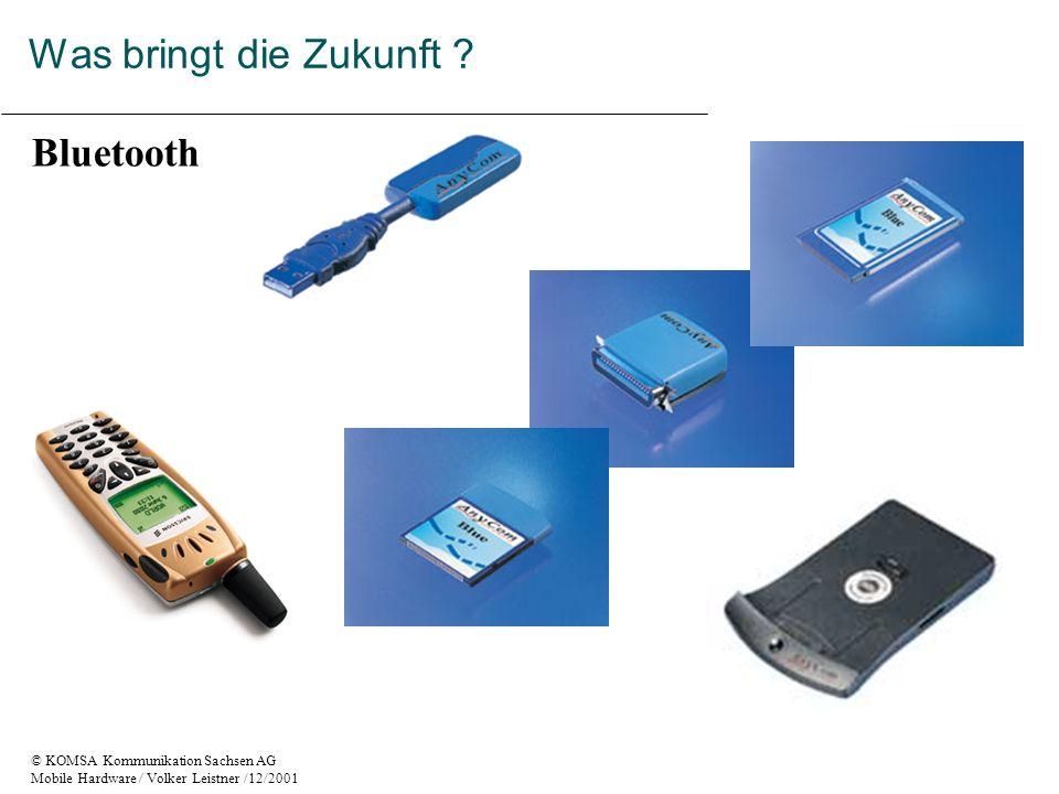 © KOMSA Kommunikation Sachsen AG Mobile Hardware / Volker Leistner /12/2001 Bluetooth Was bringt die Zukunft ?