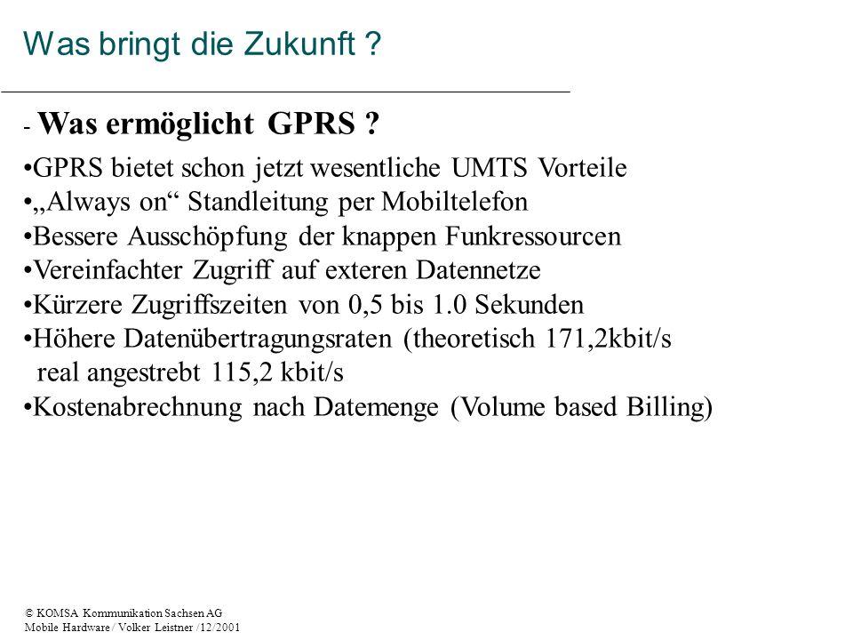 © KOMSA Kommunikation Sachsen AG Mobile Hardware / Volker Leistner /12/2001 - Was ermöglicht GPRS .